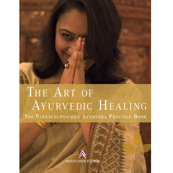The Art of Ayurvedic Healing: The Parkschlösschen Ayurveda Practice Book