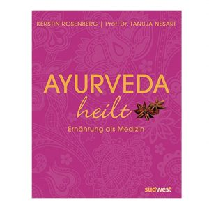 Kerstin Rosenberg, Tanuja Nesari: Ayurveda heil, Ernährung als Medizin im Ayurveda Parkschlösschen Onlineshop