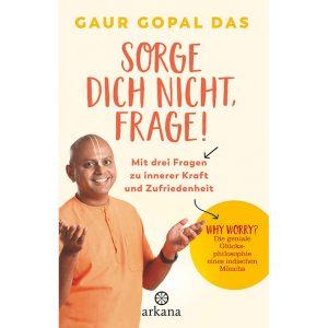 Gaur Gopal Das: Sorge dich nicht, frage!: Mit drei Fragen zu innerer Kraft und Zufriedenheit | Buch im Ayurveda Parkschlösschen Onlineshop
